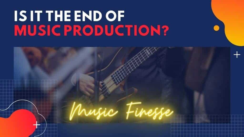 IS MUSIC PRODUCTION DEAD
